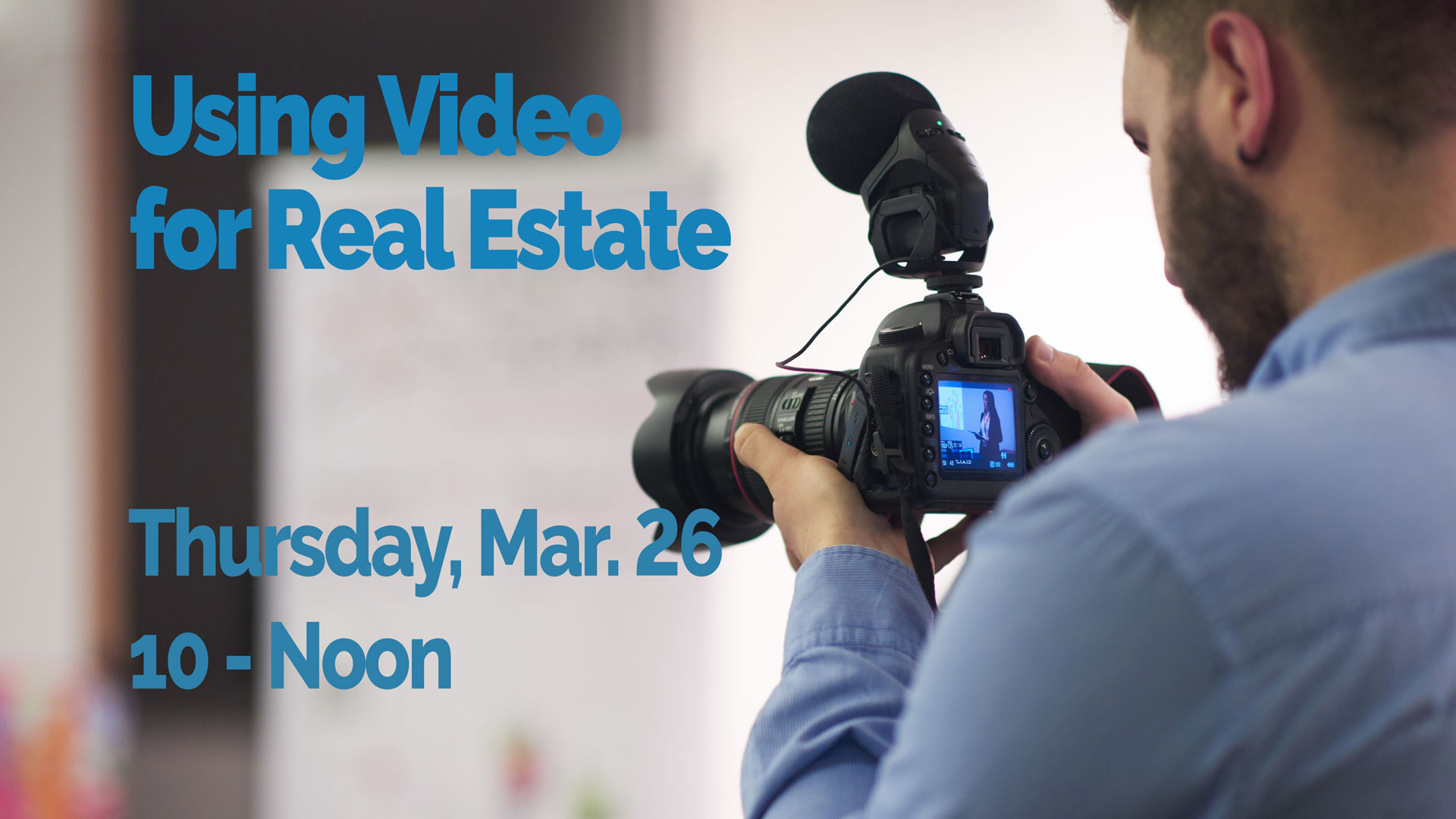 Using Video in Real Estate, Mar. 26